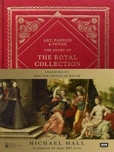 Art, Passion & Power: The Story of the Royal Collection cover