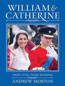 William & Catherine: Their Lives, Their Wedding cover