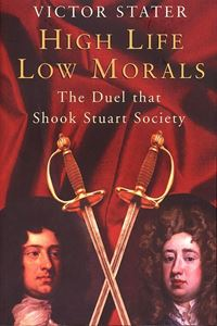 High Life, Low Morals; The Duel That shook Stuart Society cover