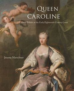 Queen Caroline: Cultural Politics at the Early Eighteenth-century Court cover
