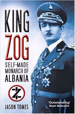 King Zog - Self-Made Monarch of Albania